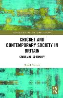 Cricket and Contemporary British Society: Decline and Fall - Routledge Research in Sport, Culture and Society (Hardback)