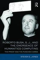 Roberto Busa, S. J., and the Emergence of Humanities Computing: The Priest and the Punched Cards (Hardback)