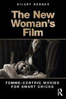 The New Woman's Film: Femme-centric Movies for Smart Chicks (Paperback)