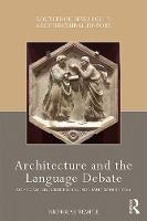 Architecture and the Language Debate: Artistic and Linguistic Exchanges in Early Modern Italy - Routledge Research in Architectural History (Hardback)