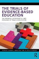 The Trials of Evidence-based Education: The Promises, Opportunities and Problems of Trials in Education (Paperback)