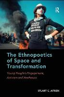 The Ethnopoetics of Space and Transformation: Young People's Engagement, Activism and Aesthetics (Paperback)