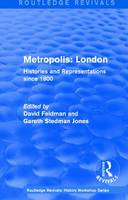 : Metropolis London (1989): Histories and Representations since 1800 - Routledge Revivals: History Workshop Series (Hardback)