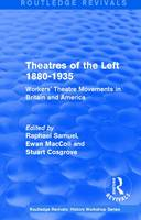 : Theatres of the Left 1880-1935 (1985): Workers' Theatre Movements in Britain and America - Routledge Revivals: History Workshop Series (Hardback)