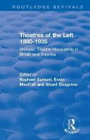 : Theatres of the Left 1880-1935 (1985): Workers' Theatre Movements in Britain and America - Routledge Revivals: History Workshop Series (Paperback)