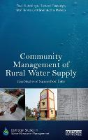 Community Management of Rural Water Supply: Case Studies of Success from India - Earthscan Studies in Water Resource Management (Hardback)