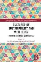 Cultures of Sustainability and Wellbeing: Theories, Histories and Policies - Routledge Studies in Culture and Sustainable Development (Hardback)