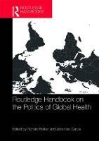Routledge Handbook on the Politics of Global Health (Hardback)