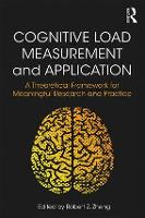 Cognitive Load Measurement and Application: A Theoretical Framework for Meaningful Research and Practice (Paperback)