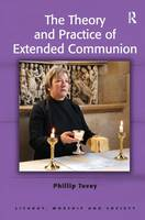 The Theory and Practice of Extended Communion - Liturgy, Worship and Society Series (Paperback)