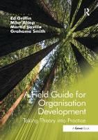 A Field Guide for Organisation Development: Taking Theory into Practice (Paperback)