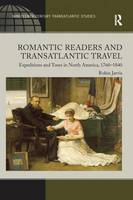 Romantic Readers and Transatlantic Travel: Expeditions and Tours in North America, 1760-1840 (Paperback)