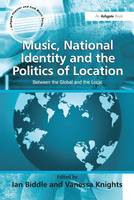 Music, National Identity and the Politics of Location: Between the Global and the Local - Ashgate Popular and Folk Music Series (Paperback)