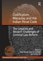 Codification, Macaulay and the Indian Penal Code: The Legacies and Modern Challenges of Criminal Law Reform - International and Comparative Criminal Justice (Paperback)