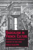 Radicalism in French Culture: A Sociology of French Theory in the 1960s (Paperback)