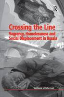 Crossing the Line: Vagrancy, Homelessness and Social Displacement in Russia (Paperback)