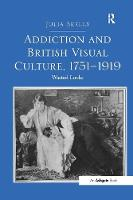 Addiction and British Visual Culture, 1751-1919: Wasted Looks (Paperback)