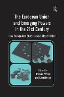 The European Union and Emerging Powers in the 21st Century: How Europe Can Shape a New Global Order (Paperback)