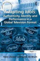 Adapting Idols: Authenticity, Identity and Performance in a Global Television Format - Ashgate Popular and Folk Music Series (Paperback)