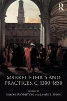 Market Ethics and Practices, c.1300-1850 (Paperback)