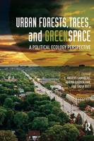Urban Forests, Trees, and Greenspace: A Political Ecology Perspective - Routledge Studies in Urban Ecology (Paperback)
