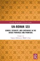 Un-Roman Sex: Gender, Sexuality, and Lovemaking in the Roman Provinces and Frontiers - Routledge Monographs in Classical Studies (Hardback)