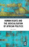 Human Rights and the Judicialisation of African Politics - Routledge Studies in African Politics and International Relations (Hardback)