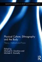 Physical Culture, Ethnography and the Body: Theory, Method and Praxis - Qualitative Research in Sport and Physical Activity (Hardback)