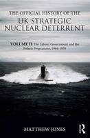The Official History of the UK Strategic Nuclear Deterrent: Volume II: The Labour Government and the Polaris Programme, 1964-1970 - Government Official History Series (Hardback)
