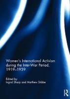 Women's International Activism during the Inter-War Period, 1919-1939 (Hardback)