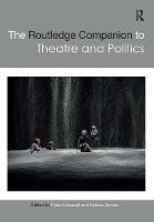 The Routledge Companion to Theatre and Politics - Routledge Companions (Hardback)