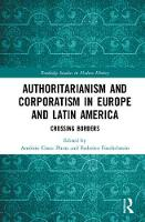 Authoritarianism and Corporatism in Europe and Latin America: Crossing Borders - Routledge Studies in Modern History (Hardback)