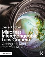 Mirrorless Interchangeable Lens Camera: Getting the Most from Your MILC (Paperback)
