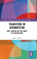 Transition in Afghanistan: Hope, Despair and the Limits of Statebuilding - Durham Modern Middle East and Islamic World Series (Hardback)