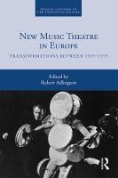 New Music Theatre in Europe: Transformations between 1955-1975 - Musical Cultures of the Twentieth Century (Hardback)