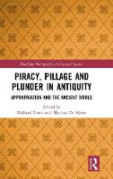 Piracy, Pillage, and Plunder in Antiquity: Appropriation and the Ancient World - Routledge Monographs in Classical Studies (Hardback)