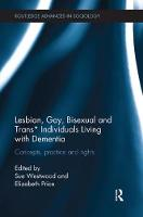Lesbian, Gay, Bisexual and Trans* Individuals Living with Dementia: Concepts, Practice and Rights - Routledge Advances in Sociology (Paperback)