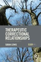 Therapeutic Correctional Relationships: Theory, research and practice - International Series on Desistance and Rehabilitation (Paperback)