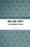 Kant and Parfit: The Groundwork of Morals - Routledge Studies in Ethics and Moral Theory (Hardback)