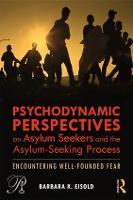 Psychodynamic Perspectives on Asylum Seekers and the Asylum-Seeking Process