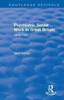 Psychiatric Social Work in Great Britain: 1939-1962 - Routledge Revivals: Noel Timms (Paperback)