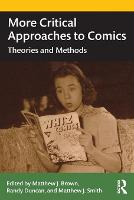 More Critical Approaches to Comics: Theories and Methods (Paperback)