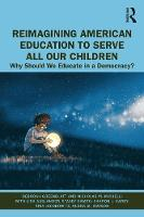 Reimagining American Education to Serve All Our Children: Why Should We Educate in a Democracy? (Paperback)