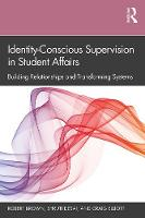 Identity-Conscious Supervision in Student Affairs: Building Relationships and Transforming Systems (Hardback)