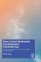 Time-Limited Adolescent Psychodynamic Psychotherapy: A Developmentally Focussed Psychotherapy for Young People (Paperback)