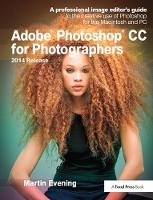 Adobe Photoshop CC for Photographers, 2014 Release: A professional image editor's guide to the creative use of Photoshop for the Macintosh and PC (Hardback)