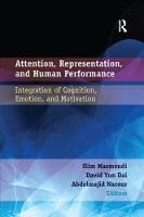Attention, Representation, and Human Performance: Integration of Cognition, Emotion, and Motivation (Paperback)