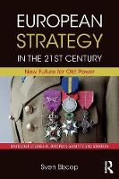 European Strategy in the 21st Century: New Future for Old Power - Routledge Studies in European Security and Strategy (Paperback)
