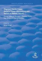 Pilgrims' Castle ('Atlit), David's Tower (Jerusalem) and Qal'at ar-Rabad ('Ajlun): Three Middle Eastern Castles from the Time of the Crusades - Routledge Revivals (Hardback)