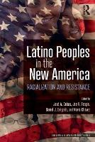 Latino Peoples in the New America: Racialization and Resistance (Paperback)